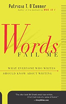 Words Fail Me: What Everyone Who Writes Should Know about Writing (Harvest Book) by [Patricia T. O'Conner]