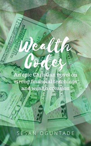 Book: Wealth Codes - An epic Christian novel on strong financial teachings and wealth creation by Sesan Oguntade