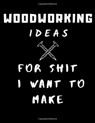 Woodworking Ideas For Shit I Want To Make: Lined Notebook/Journal For For Sketches, Patterns, Designs, & Plans | For Woodworking Enthusiasts