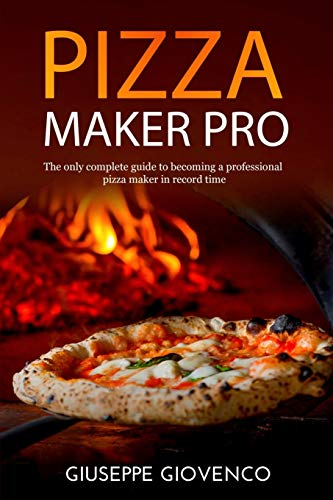 pizza maker pro: The complete guide to becoming a professional pizza maker in record time. It includes the method and the recipe to prepare the high ... managing the wood oven (For professional use)