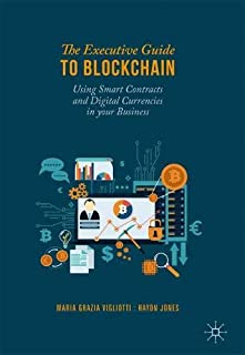 The Executive Guide to Blockchain: Using Smart Contracts and Digital Currencies in your Business