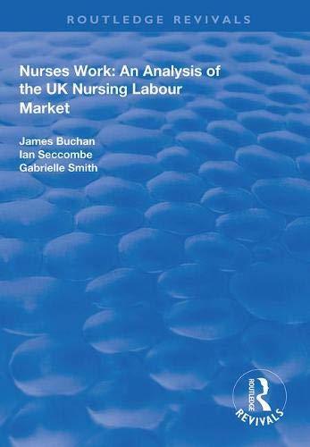 Nurses Work: An Analysis of the UK Nursing Labour Market (Routledge Revivals)
