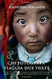 CHI FOTOGRAFA VIAGGIA DUE VOLTE: Fotografie, Aneddoti, consigli e strategie per poter fare del viaggio e la fotografia la vostra passione e il vostro lavoro.