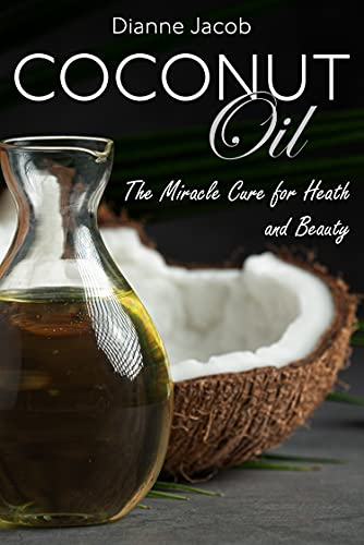 COCONUT OIL: THE MIRACLE CURE FOR HEALTH AND BEAUTY (English Edition)