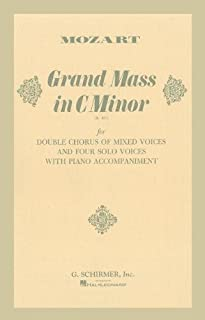 Grand Mass in C Minor (K.427): For Double Chorus of Mixed Voices and Four Solo Voices with Piano Accompaniment