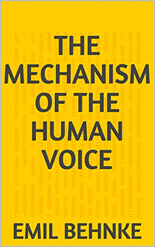 The Mechanism of the Human Voice (English Edition)