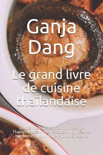 Le grand livre de cuisine thaïlandaise: De délicieux plats traditionnels de Thaïlande selon des...