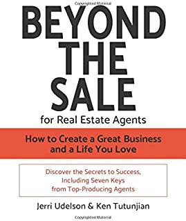 Beyond the Sale—For Real Estate Agents: How to Create a Great Business and a Life You Love