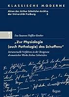 Zur Physiologie (Auch Pathologie) Des Schaffens: Intratextuelle Verfahren in Der Textgenese Dramatischer Werke Arthur Schnitzlers (Klassische Moderne)