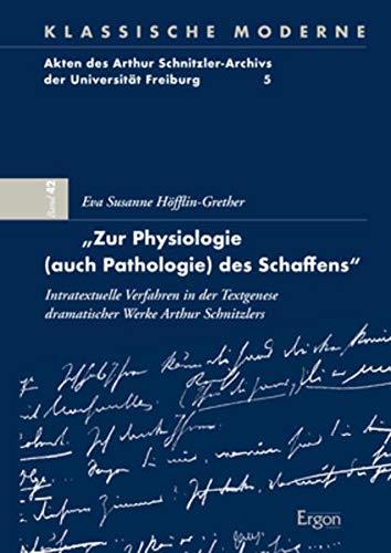 """""""Zur Physiologie (auch Pathologie) des Schaffens"""": Intratextuelle Verfahren in der Textgenese dramatischer Werke Arthur Schnitzlers (Klassische Moderne)"""