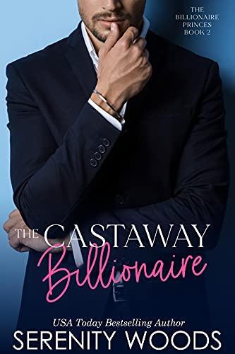 The Castaway Billionaire (The Billionaire Princes Book 2)