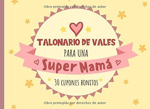 Para Una Super Mama: Talonario De Vales Para Mamá, Regalo De Agradecimiento Para Cumpleaños, Día De La Madre o Cualquier Otra Ocasión Especial