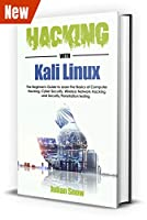 Hacking with Kali Linux: The Complete Guide to Learning the Basics of Computer Hacking, Cyber Security, Wireless Network Hacking and Security/Penetration Testing Front Cover