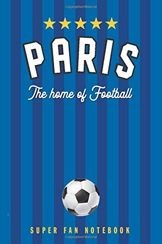 Paris The home of Football: Soccer Fan Journal / Notebook /Diary  to write in and record your...