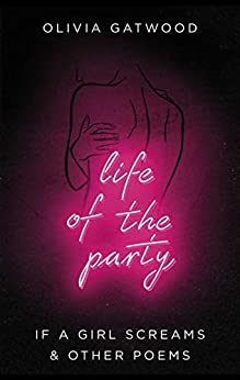 Life of the Party: If A Girl Screams, and Other Poems by [Olivia Gatwood]