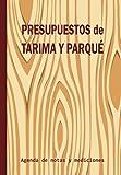PRESUPUESTOS DE TARIMA Y PARQUÉ: Agenda de notas y mediciones