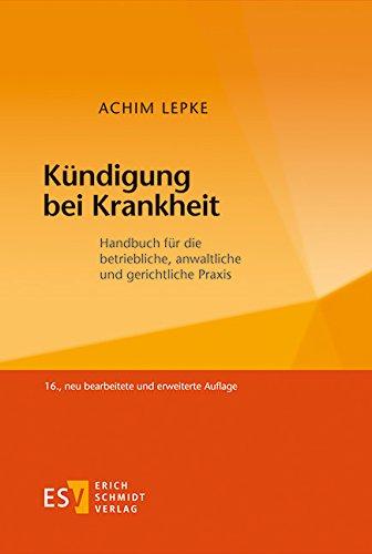Kündigung bei Krankheit: Handbuch für die betriebliche, anwaltliche und gerichtliche Praxis