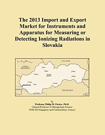 The 2013 Import and Export Market for Instruments and Apparatus for Measuring or Detecting Ionizing Radiations in Slovakia