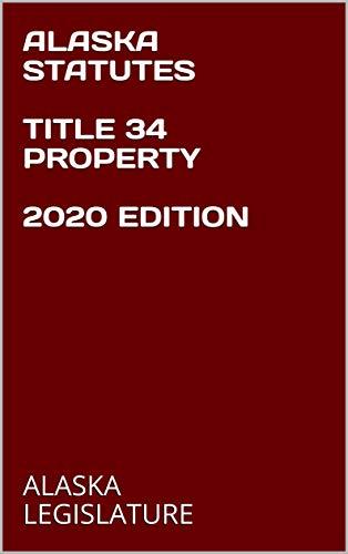 ALASKA STATUTES TITLE 34 PROPERTY 2020 EDITION (English Edition)