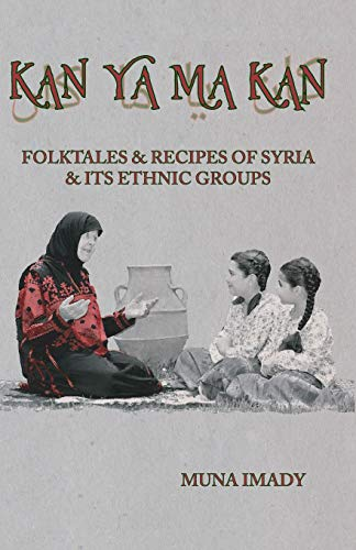 Kan Ya Ma Kan: Folktales and Recipes of Syria and Its Ethnic Groups