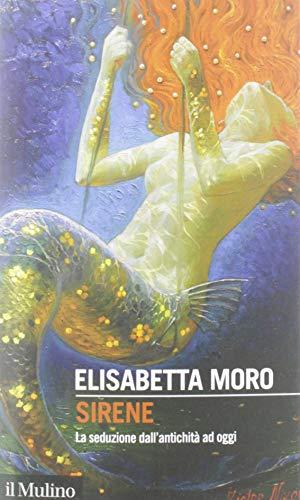 Sirene (La seduzione dall'antichità ad oggi)