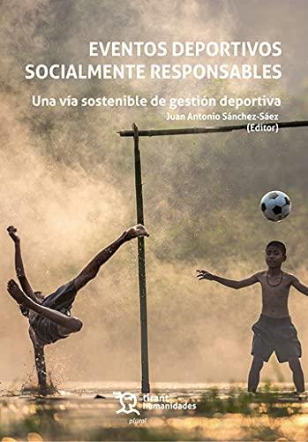 Eventos deportivos socialmente responsables. Una vía sostenible de gestión deportiva (Plural) (Spanish Edition)