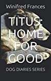 TITUS: HOME FOR GOOD: DOG DIARIES SERIES
