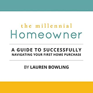 The Millennial Homeowner     A Guide to Successfully Navigating Your First Home Purchase              By:                                                                                                                                 Lauren Bowling                               Narrated by:                                                                                                                                 Suzanne T. Fortin                      Length: 1 hr and 55 mins     8 ratings     Overall 4.9