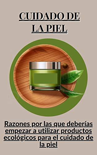 Cuidado de la piel: Razones por las que deberías empezar a utilizar productos ecológicos para el cuidado de la piel