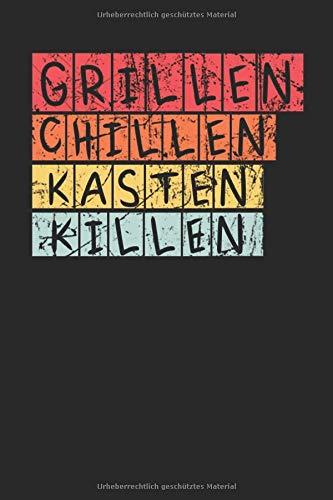 Grillen Chillen Kasten Killen: Notizbuch A5 (6x9) Blanko für Männer BBQ Geschenke Fans als Teil des BBQ Geschenksets I 120 Seiten I Geschenk