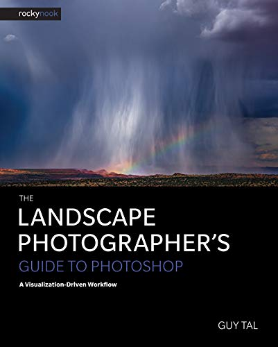 The Landscape Photographer's Guide to Photoshop: A Visualization-Driven...