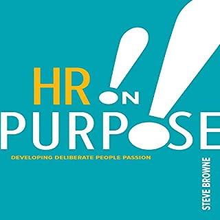 HR on Purpose     Developing Deliberate People Passion              By:                                                                                                                                 Steve Browne                               Narrated by:                                                                                                                                 Steve Browne                      Length: 3 hrs and 24 mins     Not rated yet     Overall 0.0