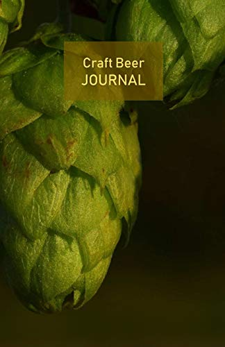 Craft Beer Journal: Record your beer tasting adventures passionately, like a true beer lover. Ideal for personal use, perfect as a gift. Beer logbook. Portable. 5.5'x 8.5'. (Hops cover).