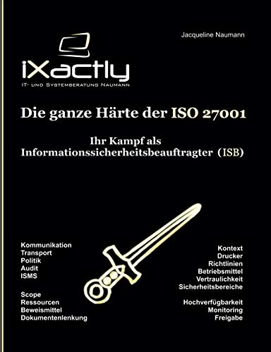Ihr Kampf als Informationssicherheitsbeauftragter (ISB) (Die ganze Härte der ISO 27001)