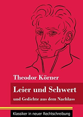 Leier und Schwert: und Gedichte aus dem Nachlass (Band 64, Klassiker in neuer Rechtschreibung)
