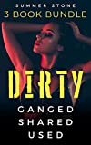 DIRTY — Ganged, Shared, Used — 3 Book Bundle: Explicit BDSM Collection -— Hot Brats, Rough Men, & Taboo Sex — Short Stories of Punishment, Humiliation Erotica, Daddy Alphas, Menages & Reverse Harems
