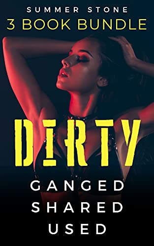 DIRTY — Ganged, Shared, Used — 3 Book Bundle: Explicit BDSM Collection -— Hot Brats, Rough Men, & Taboo Sex — Short Stories of Punishment, Humiliation ... Menages & Reverse Harems (English Edition)