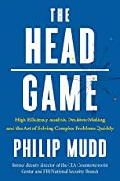 The Head Game: High Efficiency Analytic Decision-Making and the Art of Solving Complex Problems Quickly