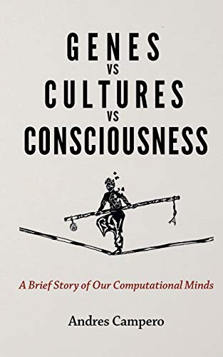 Genes vs Cultures vs Consciousness: A Brief Story of Our Computational Minds