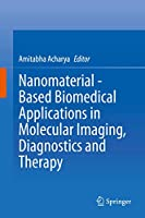 Nanomaterial - Based Biomedical Applications in Molecular Imaging, Diagnostics and Therapy