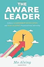 THE AWARE LEADER: Achieve LEADERSHIP EXCELLENCE and WIN AGAINST Organizational Adversity