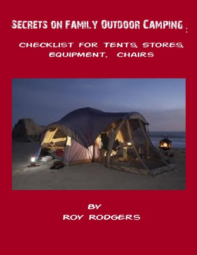 Secrets on Family Outdoor Camping: Checklist for Tents, Stores, Equipment, Chairs (English Edition)
