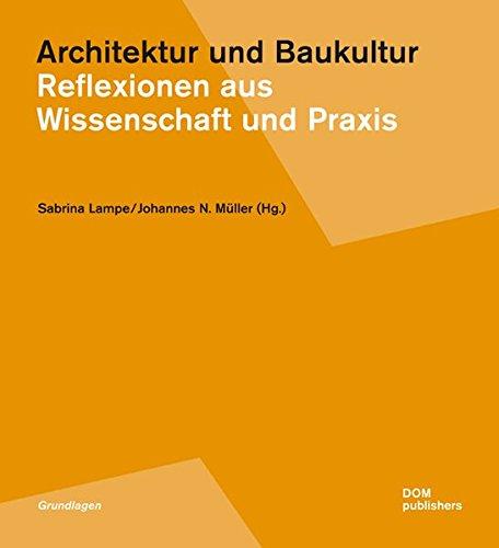 Architektur und Baukultur: Reflexionen aus Wissenschaft und Praxis