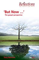 But Now: The Gospel perspective (Reflections)