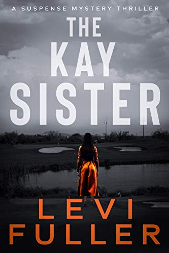 The Kay Sister: A Mystery Suspense Thriller (Turquoise Valley Book 2) by [Levi Fuller]