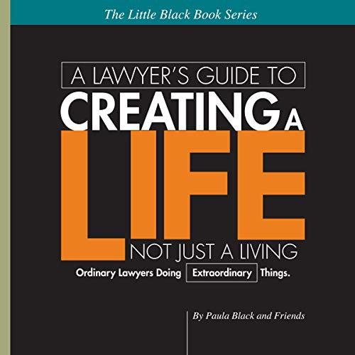 A Lawyer's Guide to Creating a Life, Not Just a Living