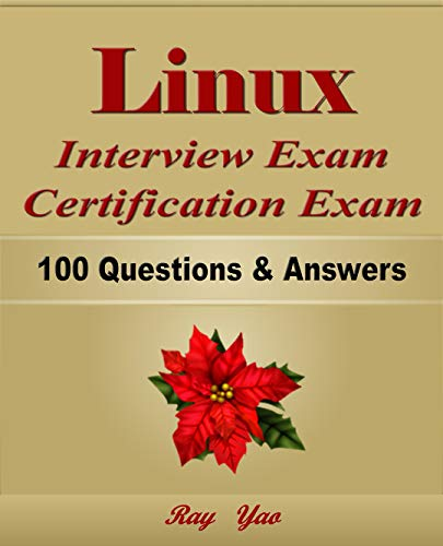 Linux: Interview Exam, Certification Exam, 100 Questions & Answers:  Also for College Exam, All Linux Command Line Examinations