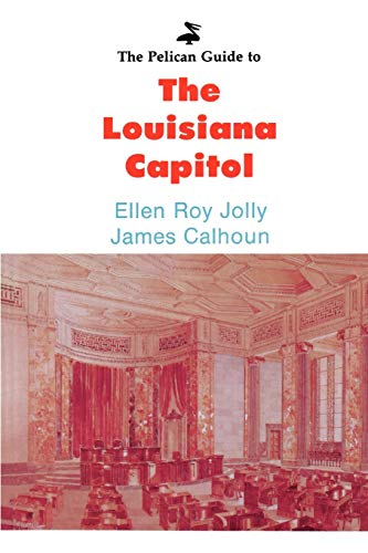 The Pelican Guide to the Louisiana Capitol