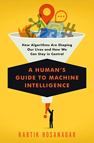 A Human\'s Guide to Machine Intelligence: How Algorithms Are Shaping Our Lives and How We Can Stay in Control