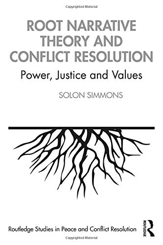 Compare Textbook Prices for Root Narrative Theory and Conflict Resolution: Power, Justice and Values Routledge Studies in Peace and Conflict Resolution 1 Edition ISBN 9780367422066 by Simmons, Solon J.